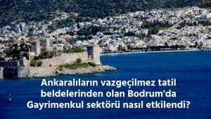 Ankaralıların Tercilerinden Olan Bodrum'da Gayrimenkul Sektörü Nasıl Etkilendi?