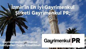İzmir'in En İyi Emlak Şirketi Gayrimenkul PR; 'Gayrimenkullerin Finansal Kabiliyetleri Arttı'