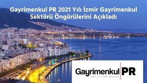 Gayrimenkul PR 2021 Yılı İzmir İnşaat Sektörü Öngörülerini Açıkladı